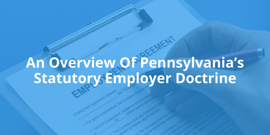 An Overview Of Pennsylvania's Statutory Employer Doctrine
